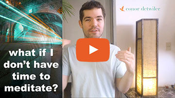 Video: What if I don't have time to meditate?
